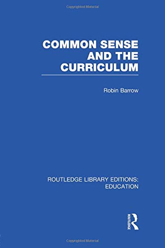 9781138008410: Common Sense and the Curriculum