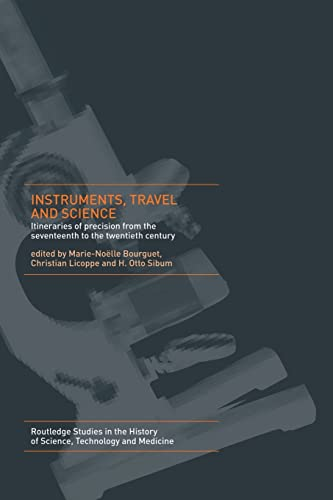 9781138008540: Instruments, Travel and Science: Itineraries of Precision from the Seventeenth to the Twentieth Century (Routledge Studies in the History of Science, Technology and Medicine)