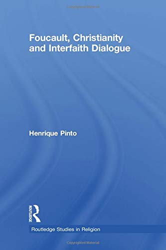 9781138008717: Foucault, Christianity and Interfaith Dialogue (Routledge Studies in Religion)