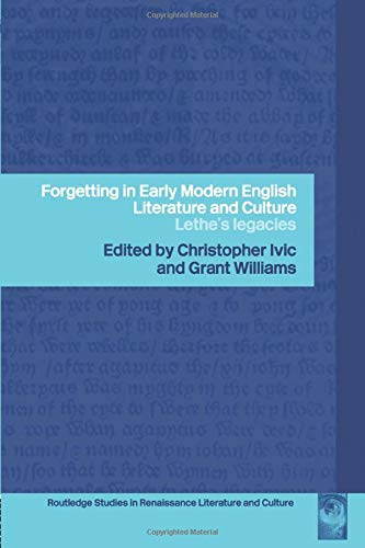 9781138008748: Forgetting in Early Modern English Literature and Culture: Lethe's Legacy (Routledge Studies in Renaissance Literature and Culture)
