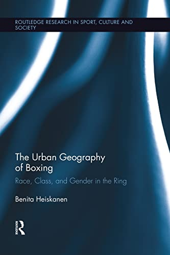 9781138008878: The Urban Geography of Boxing: Race, Class, and Gender in the Ring (Routledge Research in Sport, Culture and Society)