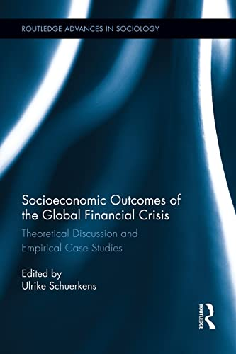9781138008892: Socioeconomic Outcomes of the Global Financial Crisis: Theoretical Discussion and Empirical Case Studies (Routledge Advances in Sociology)