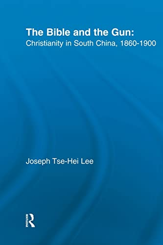 The Bible and the Gun: Christianity in South China, 1860-1900 (East Asia: History, Politics, ...