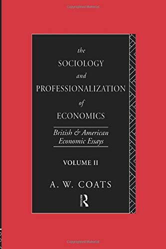 The Sociology and Professionalization of Economics: British and American Economic Essays, Volume II...