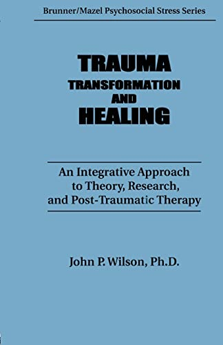 9781138009547: Trauma, Transformation, And Healing.: An Integrated Approach To Theory Research & Post Traumatic Therapy (Psychosocial Stress Series)