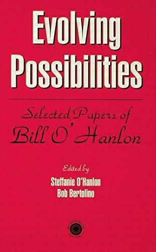 Evolving Possibilities: Selected Works of Bill O'Hanlon: O'Hanlon, Stephanie; Bertolino, Bob