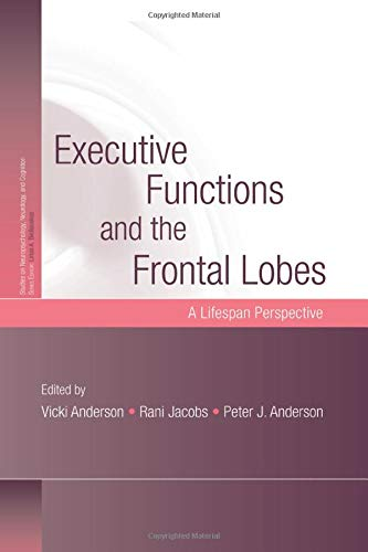 9781138010024: Executive Functions and the Frontal Lobes: A Lifespan Perspective (Studies on Neuropsychology, Neurology and Cognition)