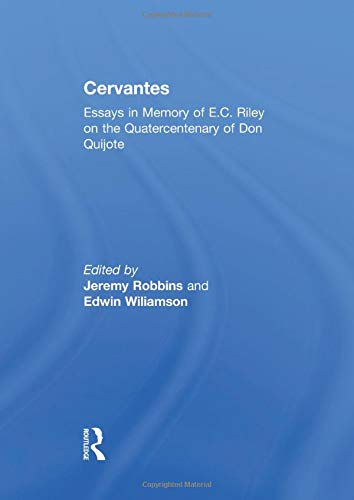 9781138010390: Cervantes: Essays in Memory of E.C. Riley on the Quatercentenary of Don Quijote