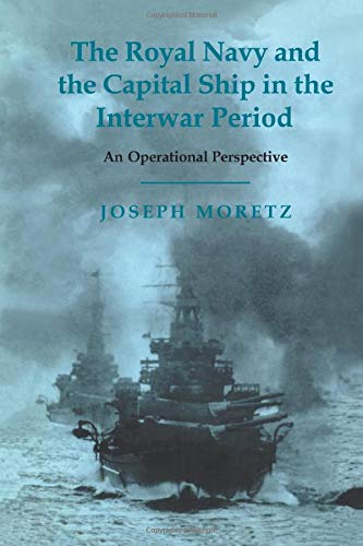 9781138011137: The Royal Navy and the Capital Ship in the Interwar Period: An Operational Perspective (Cass Series: Naval Policy and History)