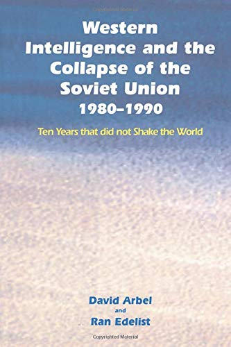 Western Intelligence and the Collapse of the Soviet Union 1980-1990 Ten Years that did not Shake ...