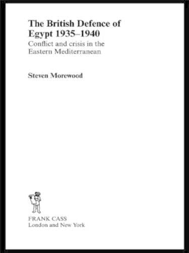 9781138011199: The British Defence of Egypt, 1935-40: Conflict and Crisis in the Eastern Mediterranean (Military History and Policy)