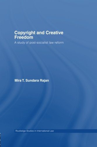 9781138011465: Copyright and Creative Freedom: A Study of Post-Socialist Law Reform (Routledge Studies in International Law)