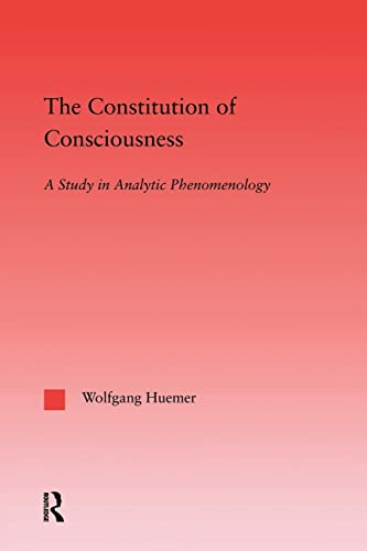 9781138011687: The Constitution of Consciousness: A Study in Analytic Phenomenology (Studies in Philosophy)