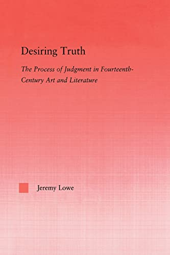 9781138011694: Desiring Truth: The Process of Judgment in Fourteenth-Century Art and Literature (Studies in Medieval History and Culture)