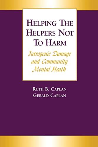 Helping the Helpers Not to Harm: CAPLAN, GERALD; CAPLAN, RUTH B.