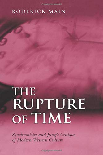 The Rupture of Time: Synchronicity and Jung's Critique of Modern Western Culture: MAIN, ...