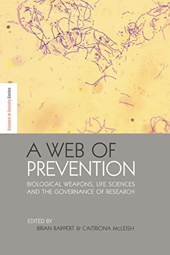 A Web of Prevention: Biological Weapons, Life Sciences and the Governance of Research: RAPPERT, ...