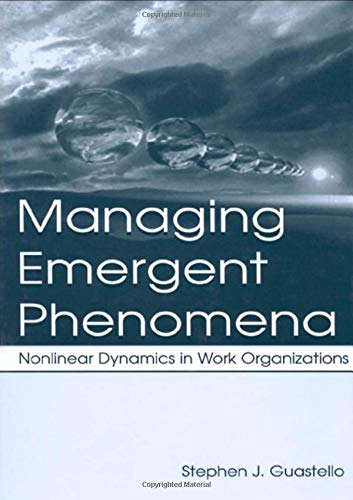 9781138012578: Managing Emergent Phenomena: Nonlinear Dynamics in Work Organizations