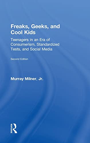 9781138013438: Freaks, Geeks, and Cool Kids: Teenagers in an Era of Consumerism, Standardized Tests, and Social Media