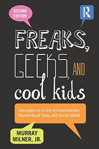 9781138013445: Freaks, Geeks, and Cool Kids: Teenagers in an Era of Consumerism, Standardized Tests, and Social Media