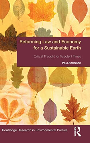 9781138013865: Reforming Law and Economy for a Sustainable Earth: Critical Thought for Turbulent Times (Environmental Politics)
