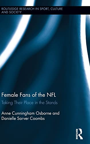 9781138013872: Female Fans of the NFL: Taking Their Place in the Stands (Routledge Research in Sport, Culture and Society)