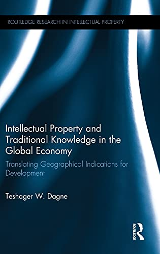 9781138013902: Intellectual Property and Traditional Knowledge in the Global Economy: Translating Geographical Indications for Development