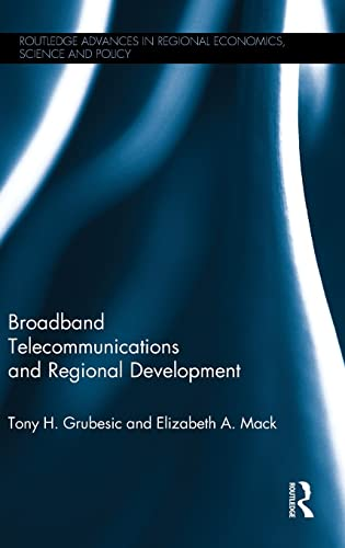 9781138013919: Broadband Telecommunications and Regional Development (Routledge Advances in Regional Economics, Science and Policy)