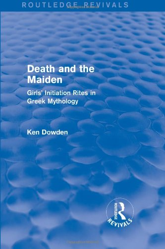 9781138014305: Death and the Maiden (Routledge Revivals): Girls' Initiation Rites in Greek Mythology