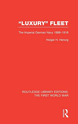 9781138014343: 'Luxury' Fleet: (RLE The First World War): The Imperial German Navy 1888-1918