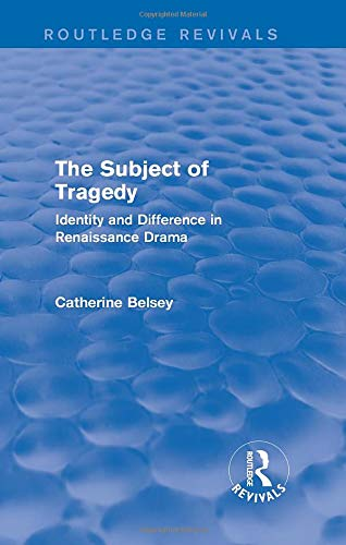 9781138015395: The Subject of Tragedy (Routledge Revivals): Identity and Difference in Renaissance Drama