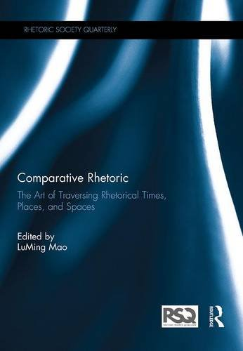 Comparative Rhetoric: The Art of Traversing Rhetorical Times, Places, and Spaces (Rhetoric Society ...