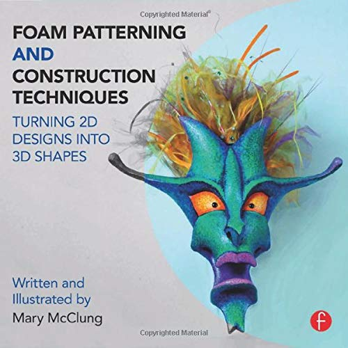 9781138016439: Foam Patterning and Construction Techniques: Turning 2D Designs into 3D Shapes