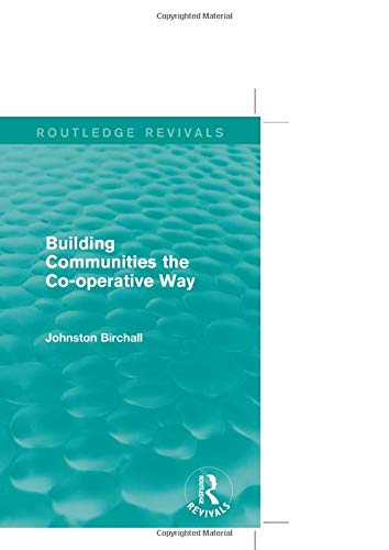 Building Communities (Routledge Revivals): The Co-operative Way: Birchall, Johnston