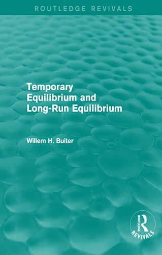 9781138016705: Temporary Equilibrium and Long-Run Equilibrium (Routledge Revivals)