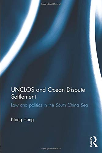 9781138016897: UNCLOS and Ocean Dispute Settlement: Law and Politics in the South China Sea