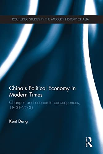 9781138017092: China's Political Economy in Modern Times: Changes and Economic Consequences, 1800-2000 (Routledge Studies in the Modern History of Asia)
