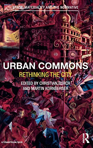 Urban Commons: Rethinking the City (Space Materiality and the Norm): Christian Borch