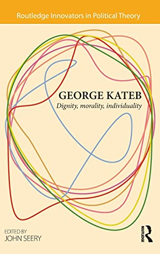 9781138017498: George Kateb: Dignity, Morality, Individuality (Routledge Innovators in Political Theory)