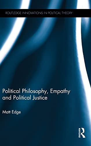 9781138017757: Political Philosophy, Empathy and Political Justice (Routledge Innovations in Political Theory)