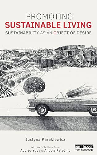 Promoting Sustainable Living: Sustainability as an Object of Desire (Routledge Studies in ...