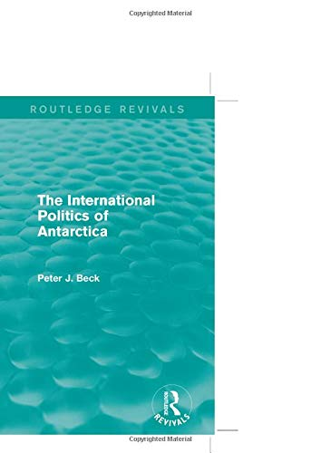 9781138018112: The International Politics of Antarctica (Routledge Revivals)