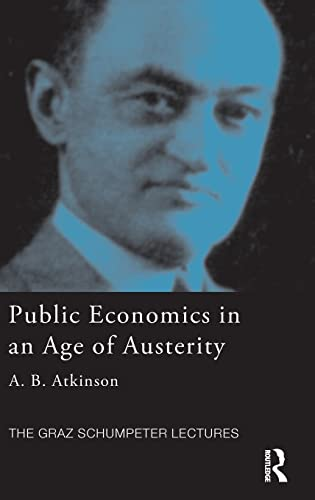 9781138018150: Public Economics in an Age of Austerity (The Graz Schumpeter Lectures)