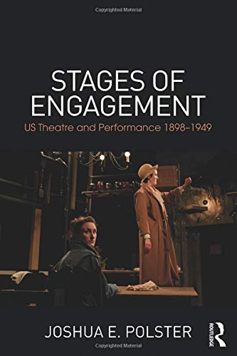 9781138018341: Stages of Engagement: U.S. Theatre and Performance 1898-1949