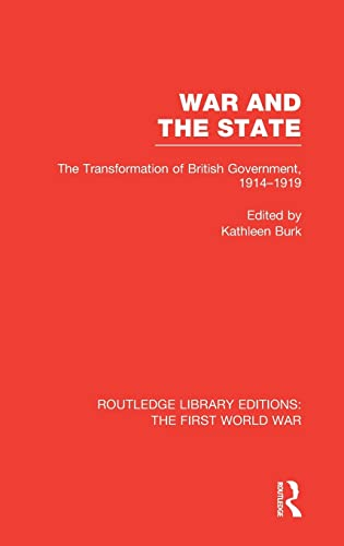 9781138018396: War and the State (RLE The First World War): The Transformation of British Government, 1914-1919 (Routledge Library Editions: The First World War)
