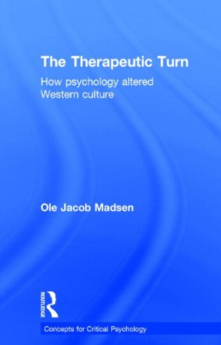 The Therapeutic Turn: How psychology altered Western culture (Concepts for Critical Psychology): ...