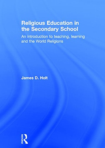 Religious Education in the Secondary School: An introduction to teaching, learning and the World ...