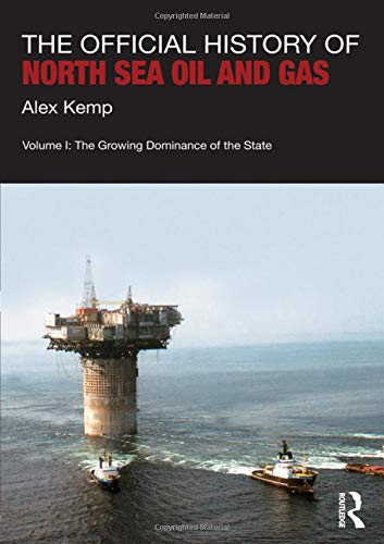 9781138019034: The Official History of North Sea Oil and Gas: Vol. I: The Growing Dominance of the State (Whitehall Histories: Government Official History)