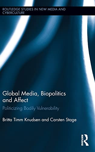 Global Media, Biopolitics, and Affect: Politicizing Bodily Vulnerability (Routledge Studies in New ...