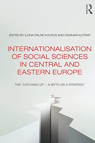 9781138019805: Internationalisation of Social Sciences in Central and Eastern Europe: The 'Catching Up' -- A Myth or a Strategy? (Studies in European Sociology)